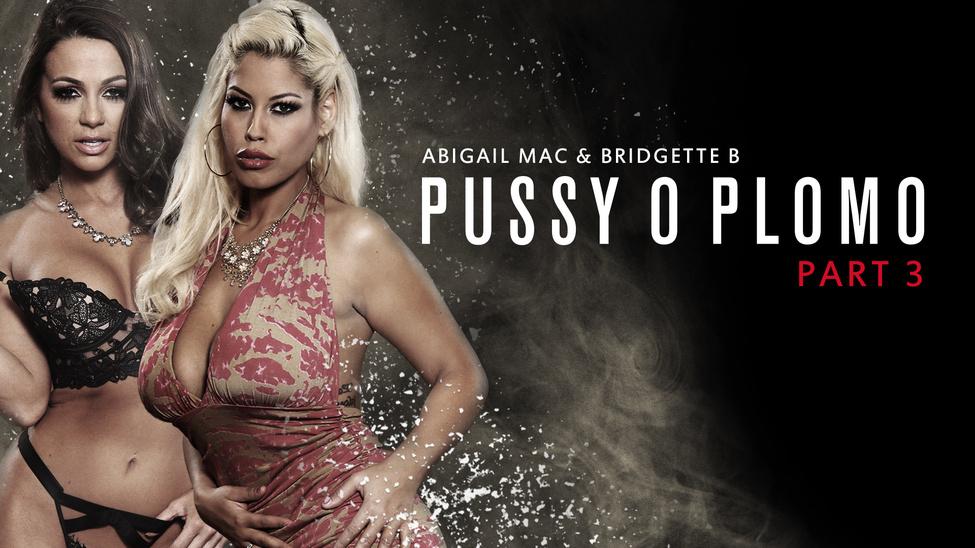 Pussy O Plomo – Part 3 – Abigail Mac – Bridgette B