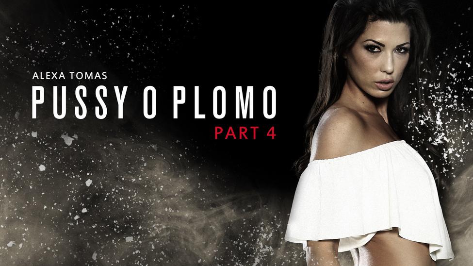 Pussy O Plomo – Part 4 – Abigail Mac – Alexa Tomas – Bridgette B